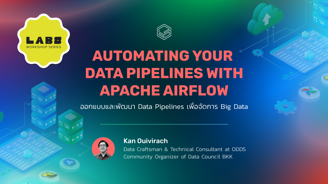 ออกแบบและพัฒนา Data Pipelines เพื่อจัดการ Big Data | Skooldio Workshop: Automating Your Data Pipelines with Apache Airflow