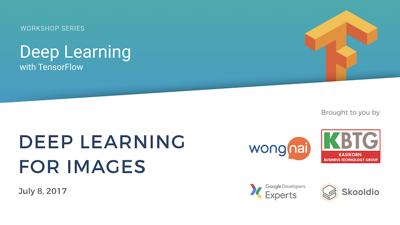 Deep Learning with TensorFlow Workshop Series (Part 2 of 5) | Skooldio Online Course: Deep Learning For Images